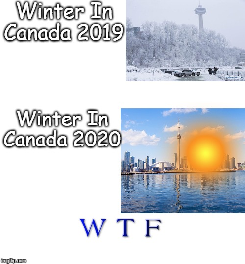 Winter in Canada | Winter In Canada 2019 Winter In Canada 2020 | image tagged in winter,meanwhile in canada | made w/ Imgflip meme maker