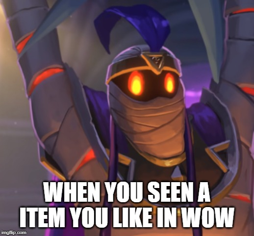WHEN YOU SEEN A ITEM YOU LIKE IN WOW | image tagged in wow,world of warcraft,hearthstone | made w/ Imgflip meme maker