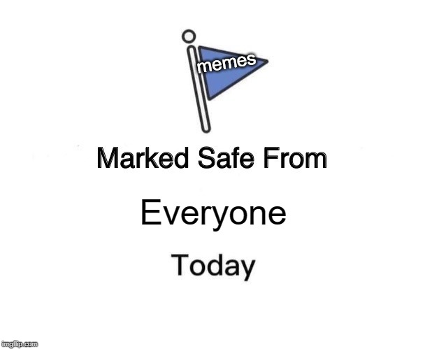 Marked Safe From Meme | Everyone memes | image tagged in memes,marked safe from | made w/ Imgflip meme maker