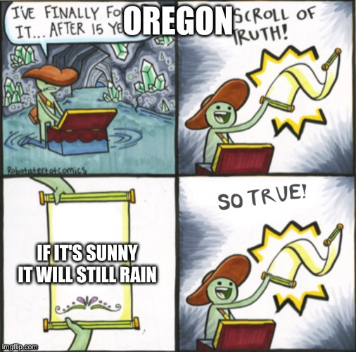The Real Scroll Of Truth | OREGON IF IT'S SUNNY IT WILL STILL RAIN | image tagged in the real scroll of truth | made w/ Imgflip meme maker