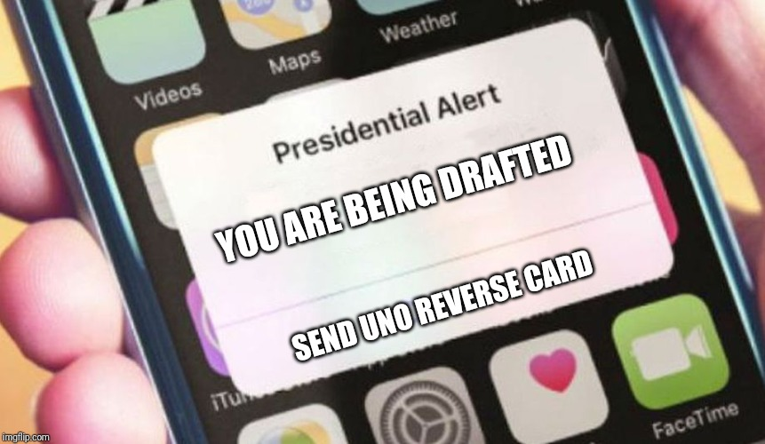 Presidential Alert | YOU ARE BEING DRAFTED SEND UNO REVERSE CARD | image tagged in memes,presidential alert | made w/ Imgflip meme maker