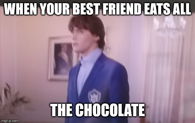 Descendants meme | WHEN YOUR BEST FRIEND EATS ALL THE CHOCOLATE | image tagged in descendants meme | made w/ Imgflip meme maker