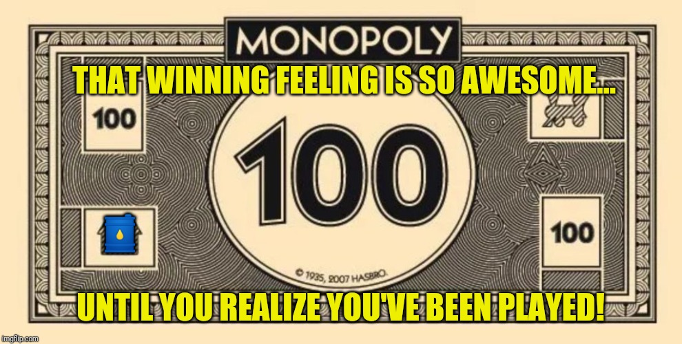DON'T WAKE ME UP... I'M WINNING! | THAT WINNING FEELING IS SO AWESOME... UNTIL YOU REALIZE YOU'VE BEEN PLAYED! ? | image tagged in 100 monopoly petrodollars,spoiler alert,federal reserve,monopoly money,the golden rule,the great awakening | made w/ Imgflip meme maker