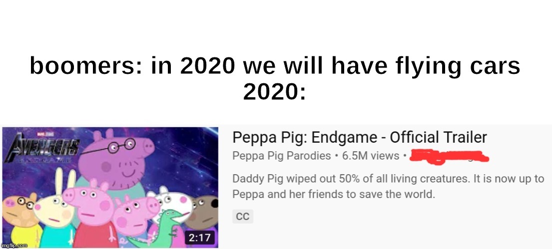 boomers: in 2020 we will have flying cars2020: | image tagged in peppa pig | made w/ Imgflip meme maker