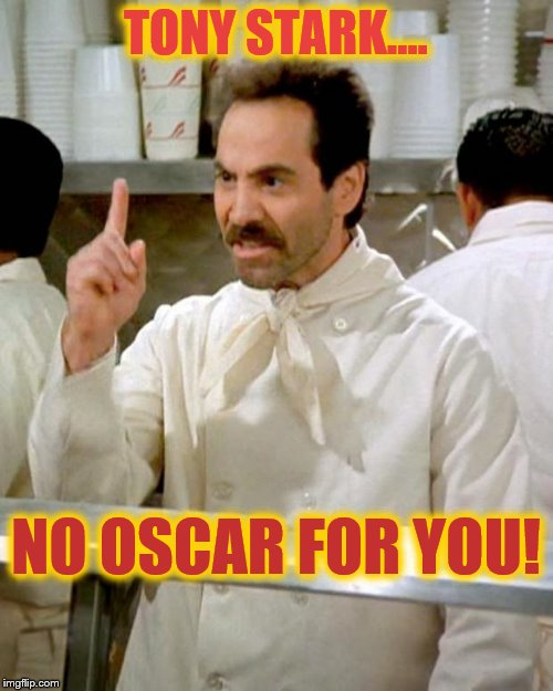 soup nazi | TONY STARK.... NO OSCAR FOR YOU! | image tagged in soup nazi | made w/ Imgflip meme maker