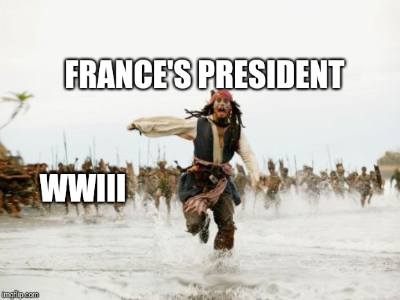 Jack Sparrow Being Chased Meme | WWIII FRANCE'S PRESIDENT | image tagged in memes,jack sparrow being chased | made w/ Imgflip meme maker