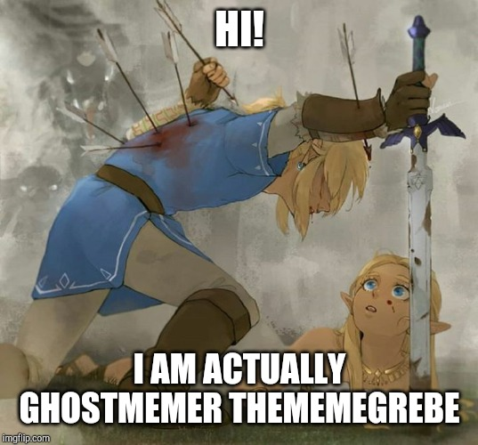 Link and zelda |  HI! I AM ACTUALLY GHOSTMEMER THEMEMEGREBE | image tagged in link and zelda | made w/ Imgflip meme maker