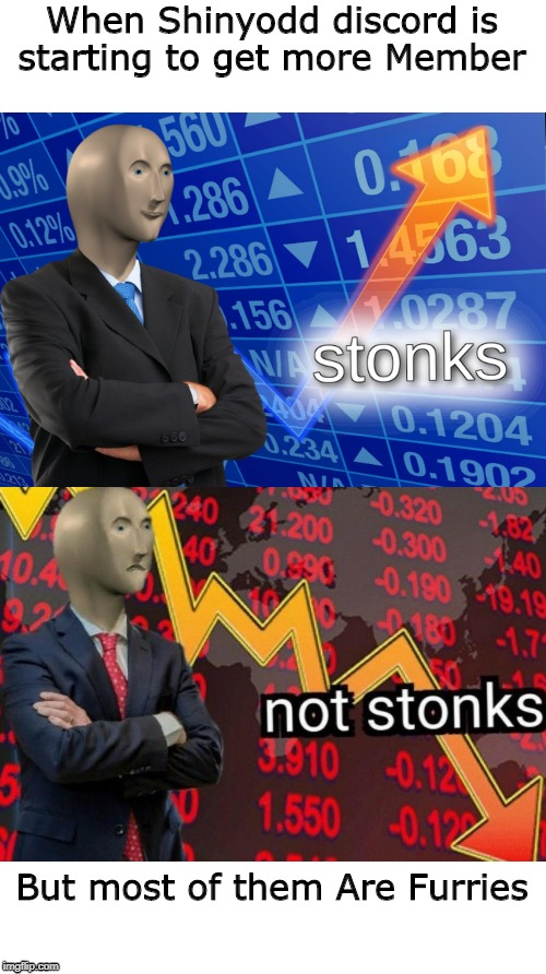 Stonks not stonks | When Shinyodd discord is starting to get more Member But most of them Are Furries | image tagged in stonks not stonks | made w/ Imgflip meme maker
