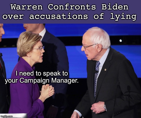 Highlight from the debate |  Warren Confronts Biden over accusations of lying; I need to speak to your Campaign Manager. | image tagged in democratic party | made w/ Imgflip meme maker
