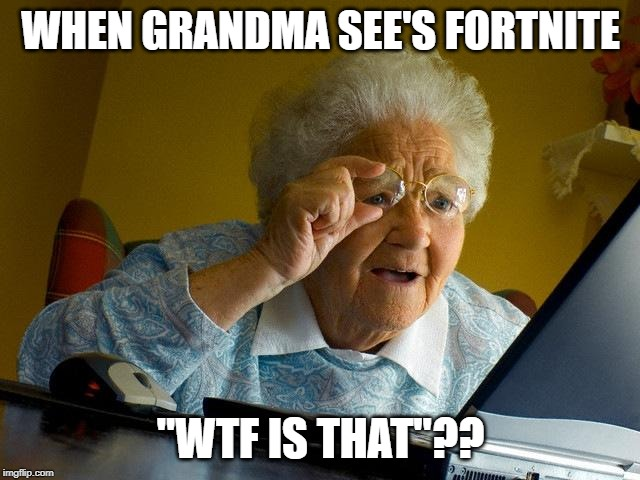 "Grandma Finds The Internet |  WHEN GRANDMA SEE'S FORTNITE; ""WTF IS THAT""?? 