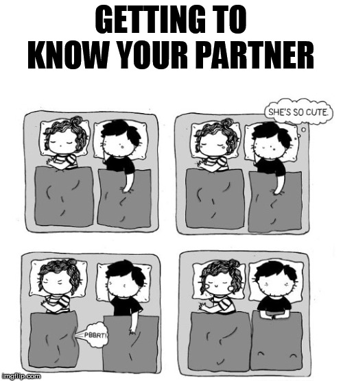 Comfy with each other |  GETTING TO KNOW YOUR PARTNER | image tagged in smelly | made w/ Imgflip meme maker