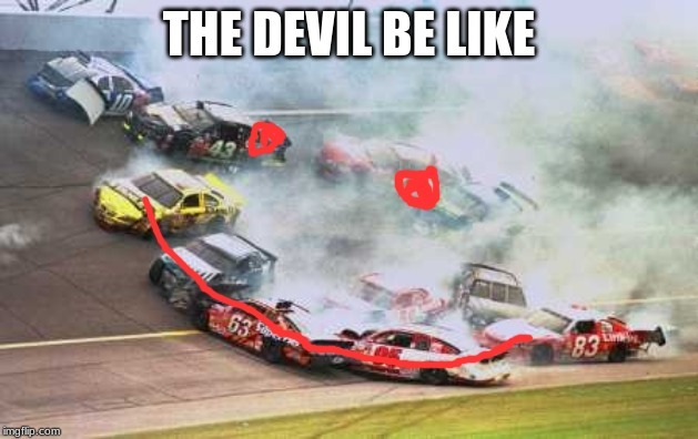 Because Race Car | THE DEVIL BE LIKE | image tagged in memes,because race car | made w/ Imgflip meme maker