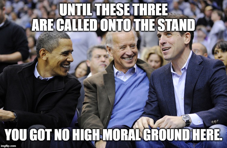 UNTIL THESE THREE ARE CALLED ONTO THE STAND YOU GOT NO HIGH MORAL GROUND HERE. | image tagged in hunter obama and joe biden | made w/ Imgflip meme maker