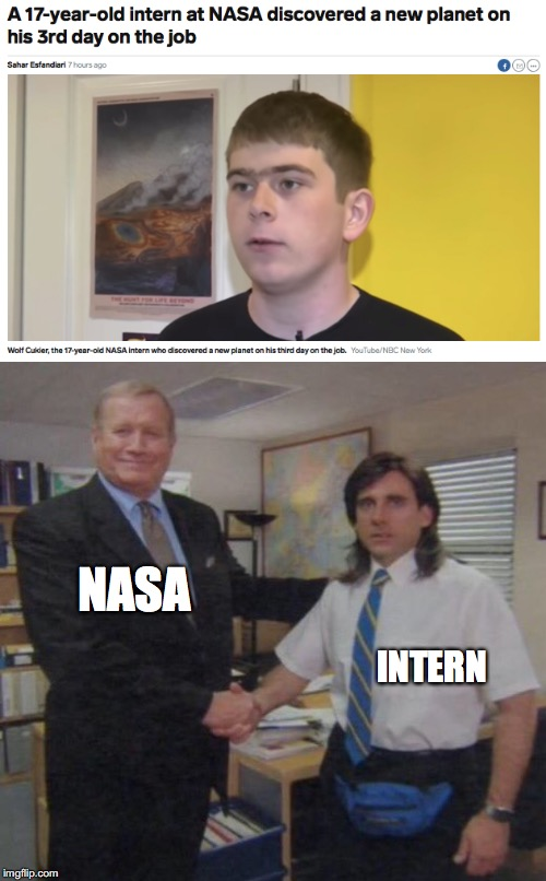 Intern discovers planet |  NASA; INTERN | image tagged in the office congratulations,intern,nasa,accident,lucky | made w/ Imgflip meme maker