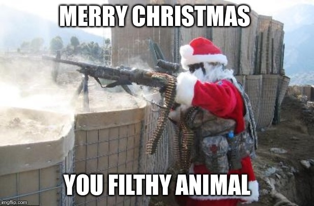 Hohoho |  MERRY CHRISTMAS; YOU FILTHY ANIMAL | image tagged in memes,hohoho | made w/ Imgflip meme maker