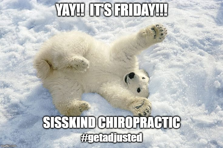 YAY!!  IT'S FRIDAY!!! | YAY!!  IT'S FRIDAY!!! #getadjusted SISSKIND CHIROPRACTIC | image tagged in yay it's friday | made w/ Imgflip meme maker