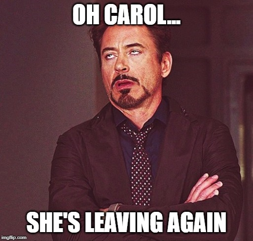 Robert Downey Jr rolling eyes | OH CAROL... SHE'S LEAVING AGAIN | image tagged in robert downey jr rolling eyes | made w/ Imgflip meme maker