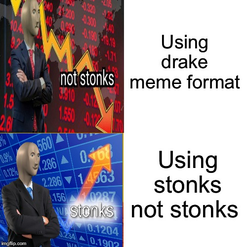 Stonks not Stonks |  Using drake meme format; Using stonks not stonks | image tagged in memes,stonks,not stonks,stonks not stonks | made w/ Imgflip meme maker