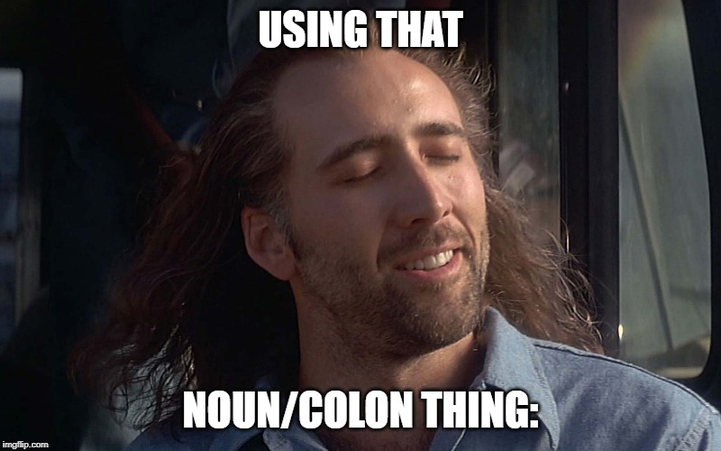somebody: |  USING THAT; NOUN/COLON THING: | image tagged in proud,funny | made w/ Imgflip meme maker