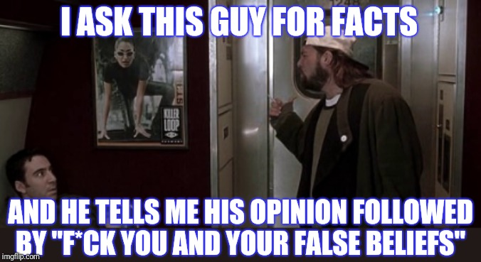 "I ASK THIS GUY FOR FACTS AND HE TELLS ME HIS OPINION FOLLOWED BY ""F*CK YOU AND YOUR FALSE BELIEFS"" 