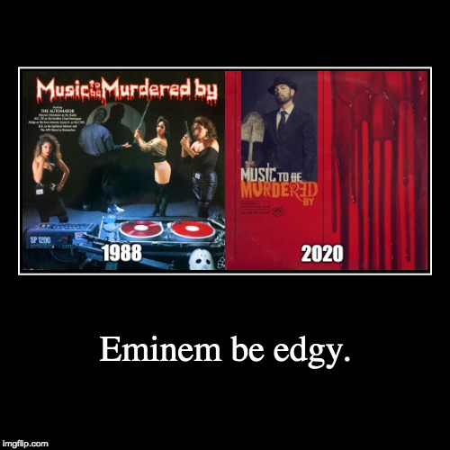 Eminem so edge | Eminem be edgy. | | image tagged in funny,demotivationals,eminem,rap,bad album art | made w/ Imgflip demotivational maker
