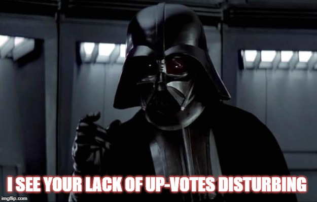 Up vote th force |  I SEE YOUR LACK OF UP-VOTES DISTURBING | image tagged in darth vader,upvotes,funny memes | made w/ Imgflip meme maker