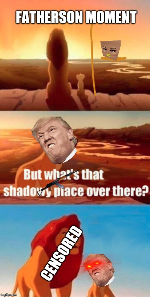 Simba Shadowy Place | FATHERSON MOMENT CENSORED | image tagged in memes,simba shadowy place | made w/ Imgflip meme maker
