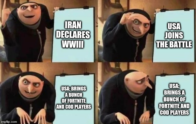 Gru's Plan |  IRAN DECLARES WWIII; USA JOINS THE BATTLE; USA: BRINGS A BUNCH OF FORTNITE AND COD PLAYERS; USA: BRINGS A BUNCH OF FORTNITE AND COD PLAYERS | image tagged in gru's plan | made w/ Imgflip meme maker