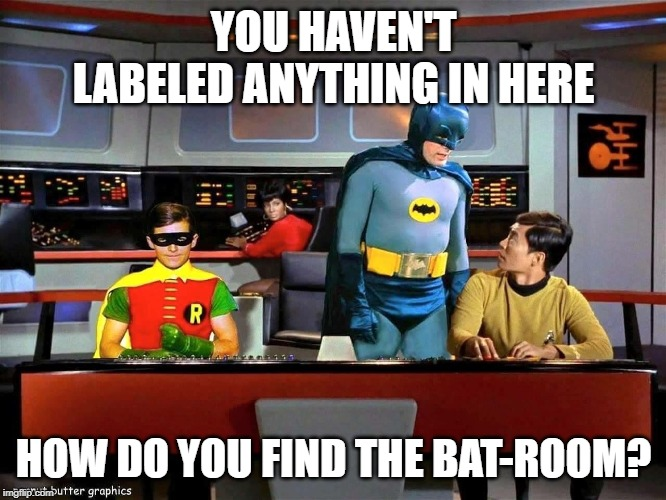 Batman Star Trek  | YOU HAVEN'T LABELED ANYTHING IN HERE HOW DO YOU FIND THE BAT-ROOM? | image tagged in batman star trek | made w/ Imgflip meme maker