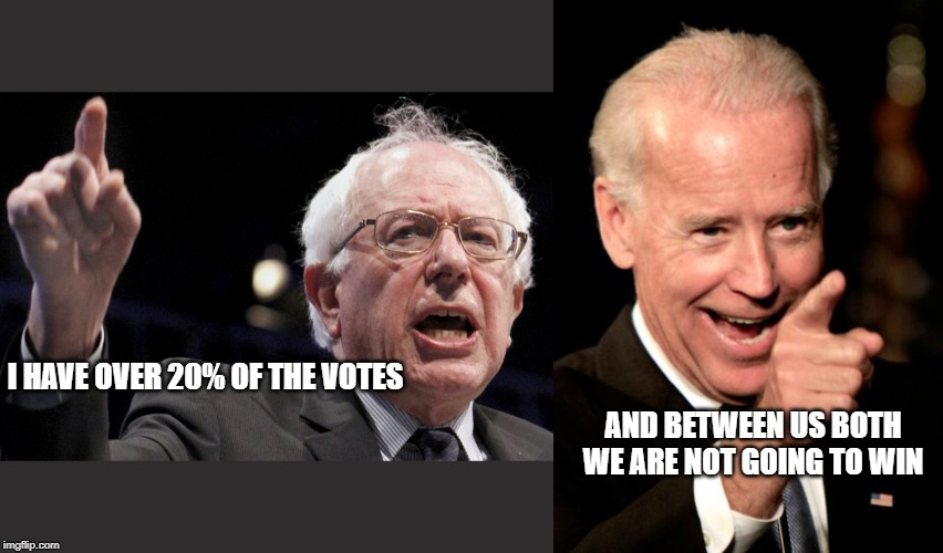I HAVE OVER 20% OF THE VOTES AND BETWEEN US BOTH WE ARE NOT GOING TO WIN | image tagged in memes,smilin biden,bernie sanders | made w/ Imgflip meme maker