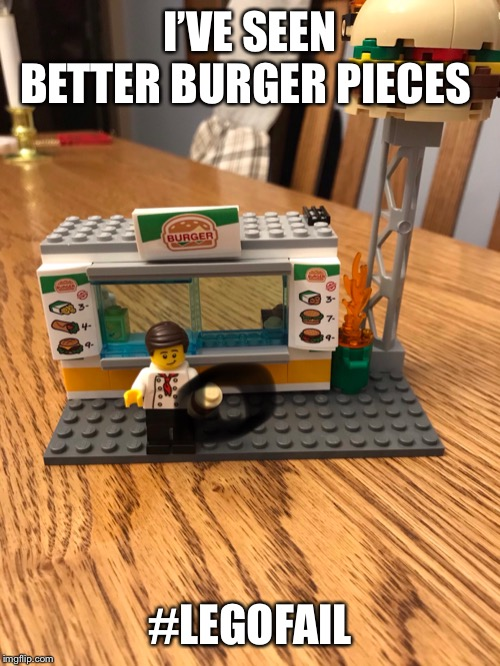 Lego burger fail |  I'VE SEEN BETTER BURGER PIECES; #LEGOFAIL | image tagged in lego,failure,fail | made w/ Imgflip meme maker