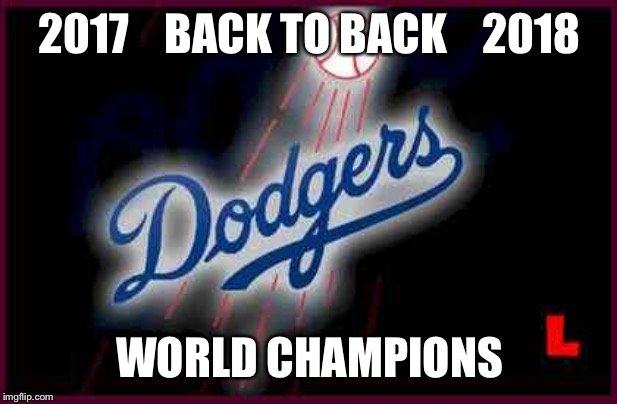 Dodgers | 2017    BACK TO BACK    2018 WORLD CHAMPIONS | image tagged in dodgers | made w/ Imgflip meme maker