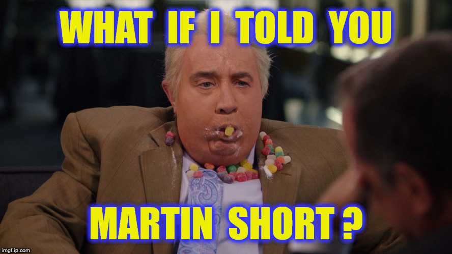 WHAT  IF  I  TOLD  YOU MARTIN  SHORT ? | made w/ Imgflip meme maker