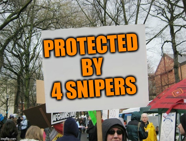 Perfect Virginia protest sign |  PROTECTED BY 4 SNIPERS | image tagged in protest,virginia,gun rights | made w/ Imgflip meme maker