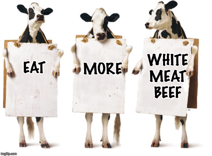 Chick-fil-A 3-cow billboard | EAT MORE WHITE MEAT BEEF | image tagged in chick-fil-a 3-cow billboard | made w/ Imgflip meme maker