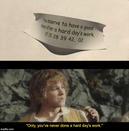 """Only, you've never done a hard day's work."" 