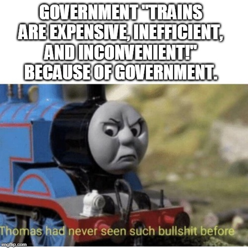 "Thomas has  never seen such bullshit before | GOVERNMENT ""TRAINS ARE EXPENSIVE, INEFFICIENT, AND INCONVENIENT!"" BECAUSE OF GOVERNMENT. 