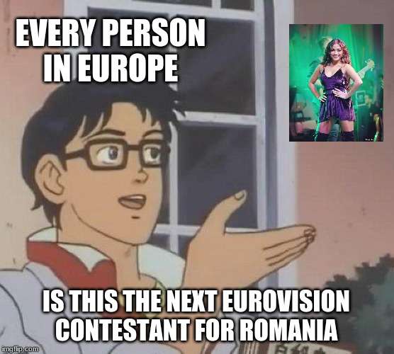 Is This A Pigeon | EVERY PERSON IN EUROPE IS THIS THE NEXT EUROVISION CONTESTANT FOR ROMANIA | image tagged in memes,is this a pigeon,romania,eurovision,bella,santiago | made w/ Imgflip meme maker