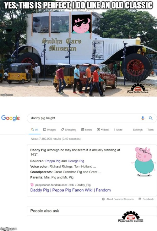 I do like an old classic | image tagged in daddy,pig,peppa pig,car meme,cars,tall | made w/ Imgflip meme maker