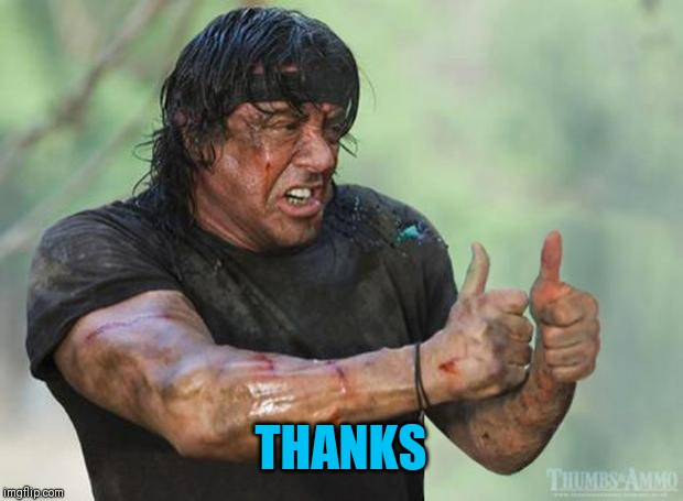 Thumbs Up Rambo | THANKS | image tagged in thumbs up rambo | made w/ Imgflip meme maker