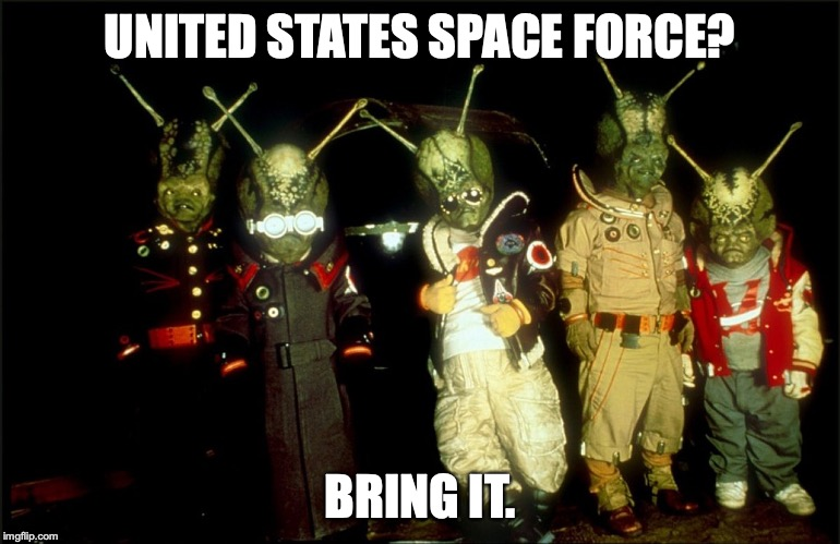 SPACED FORCE | UNITED STATES SPACE FORCE? BRING IT. | image tagged in space force,spacedinvaders,nevertrump | made w/ Imgflip meme maker