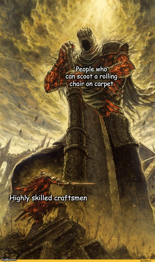 My first shot at one of these kinds of memes | People who can scoot a rolling chair on carpet Highly skilled craftsmen | image tagged in fantasy painting,chair,skills,memes,funny,artwork | made w/ Imgflip meme maker