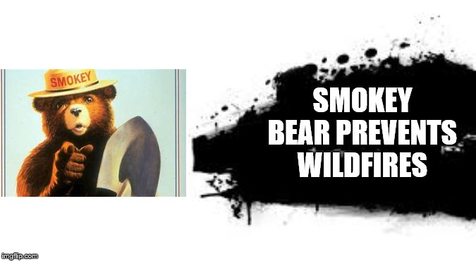 Super Smash Bros. SPLASH CARD |  SMOKEY BEAR PREVENTS WILDFIRES | image tagged in super smash bros splash card | made w/ Imgflip meme maker