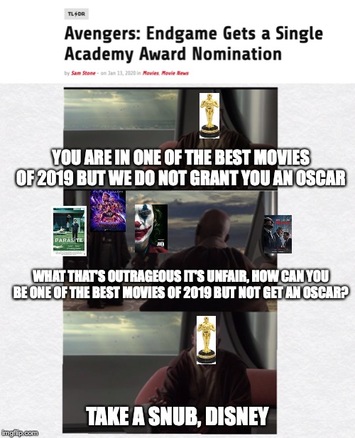 YOU ARE IN ONE OF THE BEST MOVIES OF 2019 BUT WE DO NOT GRANT YOU AN OSCAR TAKE A SNUB, DISNEY WHAT THAT'S OUTRAGEOUS IT'S UNFAIR, HOW CAN Y | image tagged in take a seat young skywalker | made w/ Imgflip meme maker