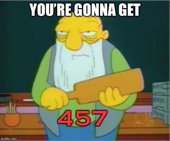 Simpsons' Jasper | YOU'RE GONNA GET 457 | image tagged in simpsons' jasper | made w/ Imgflip meme maker