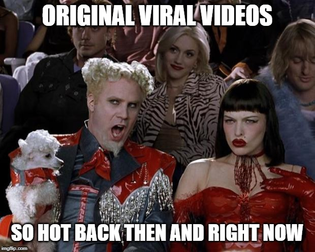 Mugatu So Hot Right Now | ORIGINAL VIRAL VIDEOS SO HOT BACK THEN AND RIGHT NOW | image tagged in memes,mugatu so hot right now,AdviceAnimals | made w/ Imgflip meme maker