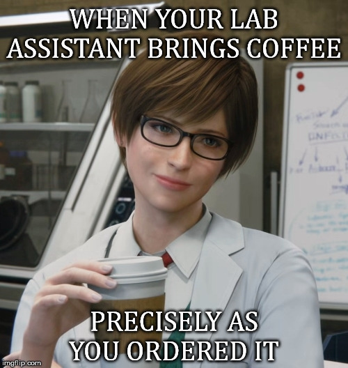 Caramel macchiato with chocolate chips and whipped cream. |  WHEN YOUR LAB ASSISTANT BRINGS COFFEE; PRECISELY AS YOU ORDERED IT | image tagged in resident evil,rebecca chambers,professor,coffee addict,that face you make,good boy | made w/ Imgflip meme maker