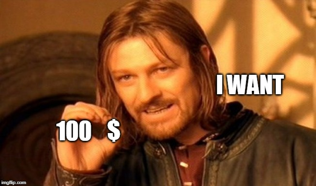 One Does Not Simply Meme | I WANT 100 $ | image tagged in memes,one does not simply | made w/ Imgflip meme maker