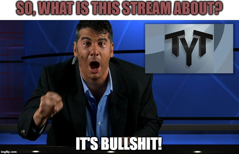 Cenk Uygur | SO, WHAT IS THIS STREAM ABOUT? IT'S BULLSHIT! | image tagged in cenk uygur | made w/ Imgflip meme maker