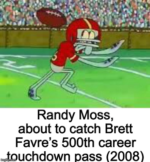 Randy Moss, about to catch Brett Favre's 500th career touchdown pass (2008) | image tagged in memes,sports,colorized,nfl | made w/ Imgflip meme maker